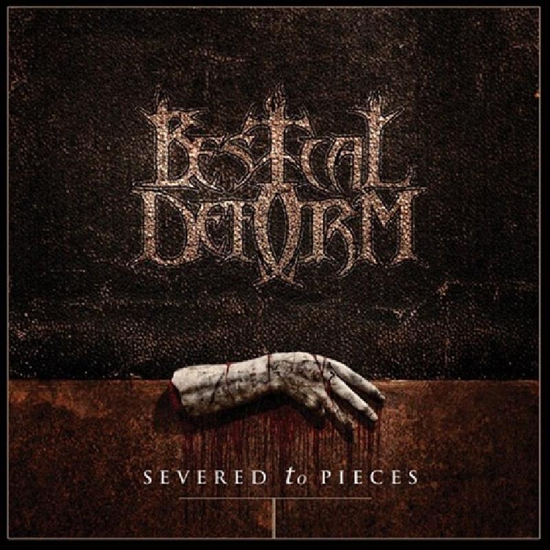 Bestial Deform Severed To Pieces